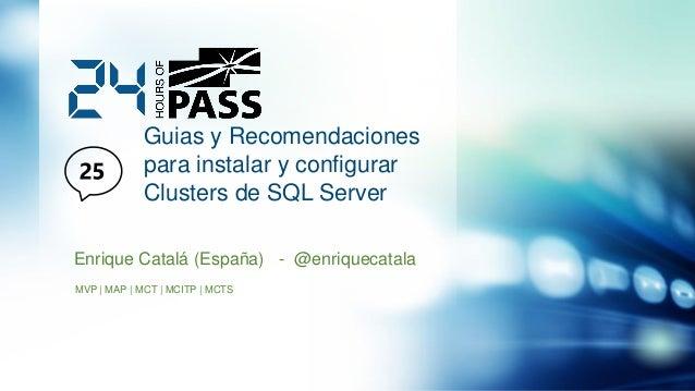 Guias y Recomendaciones para instalar y configurar Clusters de SQL Server Enrique Catalá (España) - @enriquecatala MVP | M...