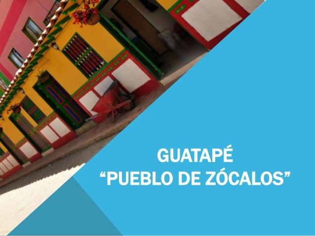 """GUATAPÉ""""PUEBLO DE ZÓCALOS"""""""