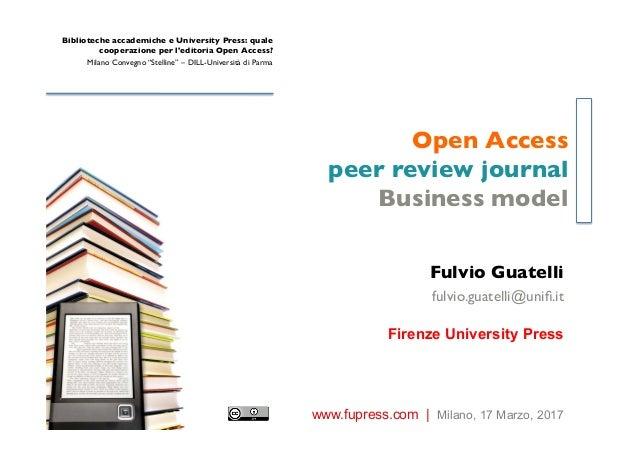 Open Access peer review journal Business model Fulvio Guatelli fulvio.guatelli@unifi.it Firenze University Press Bibliotech...