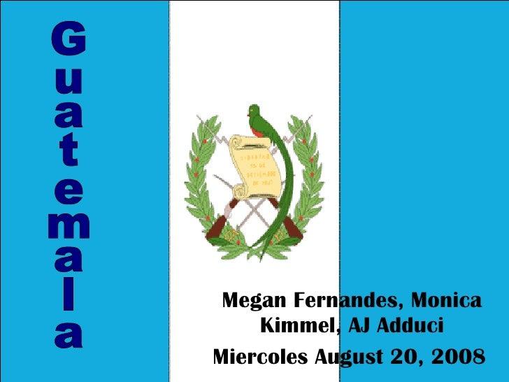 Megan Fernandes, Monica Kimmel, AJ Adduci Miercoles August 20, 2008   Guatemala