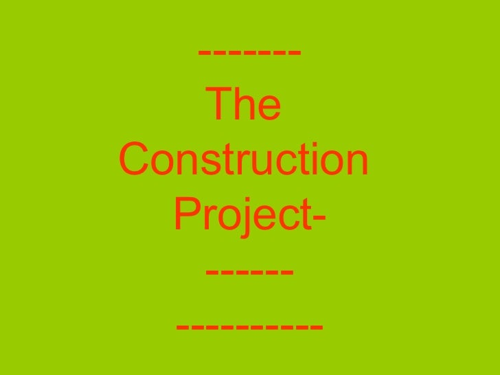 ------- The  Construction  Project- ------ ----------