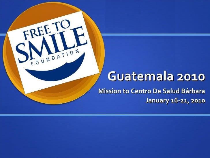Guatemala 2010 Mission to Centro De Salud Bárbara January 16-21, 2010