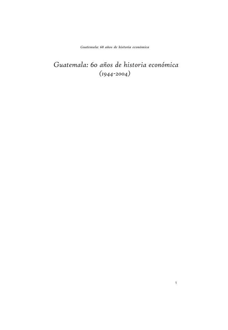 Guatemala: 60 años de historia económicaGuatemala: 60 años de historia económica                  (1944-2004)             ...