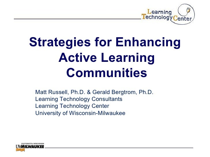 Strategies for Enhancing  Active Learning Communities Matt Russell, Ph.D. & Gerald Bergtrom, Ph.D. Learning Technology Con...