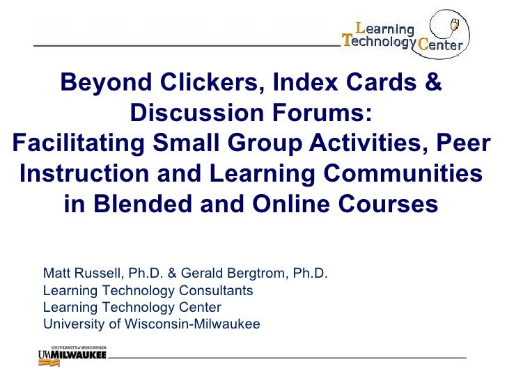 Beyond Clickers, Index Cards & Discussion Forums: Facilitating Small Group Activities, Peer Instruction and Learning Commu...