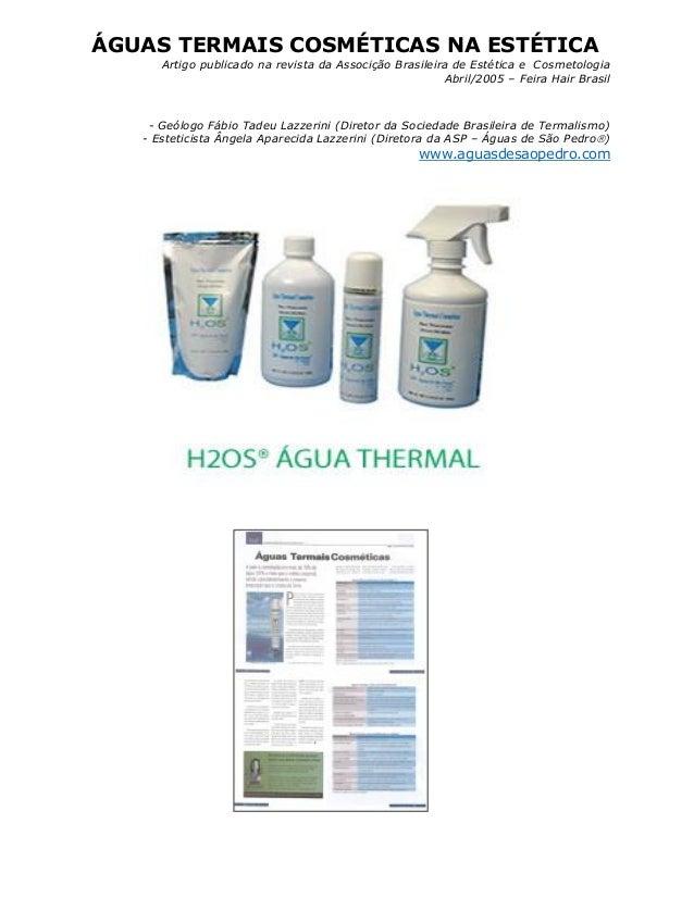 ÁGUAS TERMAIS COSMÉTICAS NA ESTÉTICA Artigo publicado na revista da Associção Brasileira de Estética e Cosmetologia Abril/...