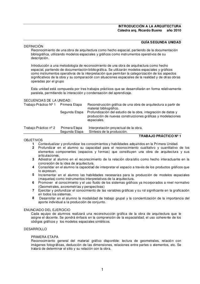 1 INTRODUCCIÓN A LA ARQUITECTURA Cátedra arq. Ricardo Bueno año 2010 GUÍA SEGUNDA UNIDAD DEFINICIÓN Reconocimiento de una ...