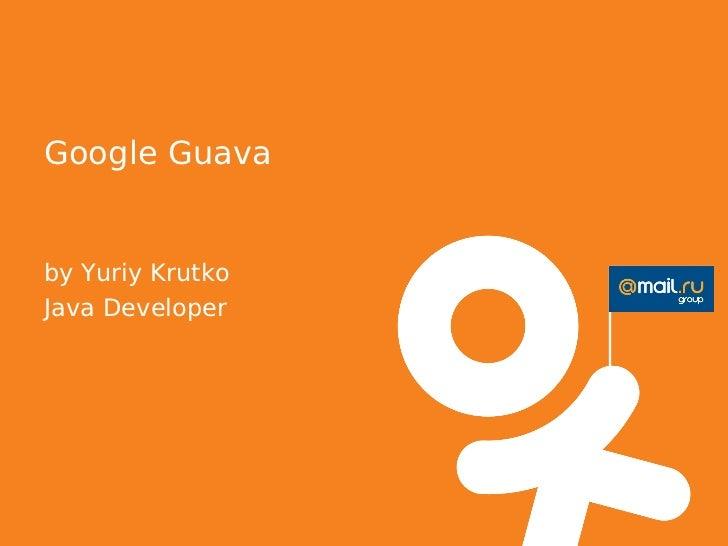Google Guavaby Yuriy KrutkoJava Developer