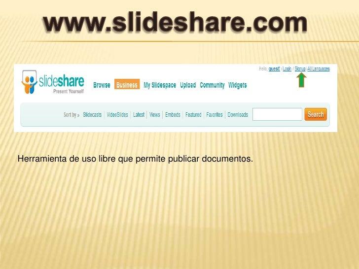 www.slideshare.com<br />Herramienta de uso libre que permite publicar documentos.  <br />