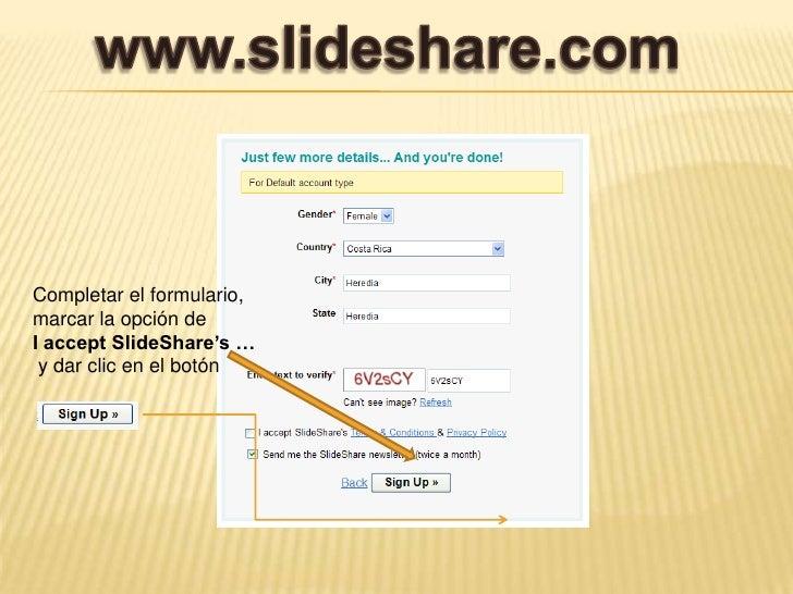 www.slideshare.com<br />Completar el formulario, marcar la opción de <br />I accept SlideShare's …<br /> y dar clic en el ...