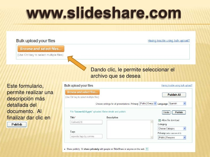 www.slideshare.com<br />Dando clic, le permite seleccionar el archivo que se desea <br />Este formulario, permite realizar...