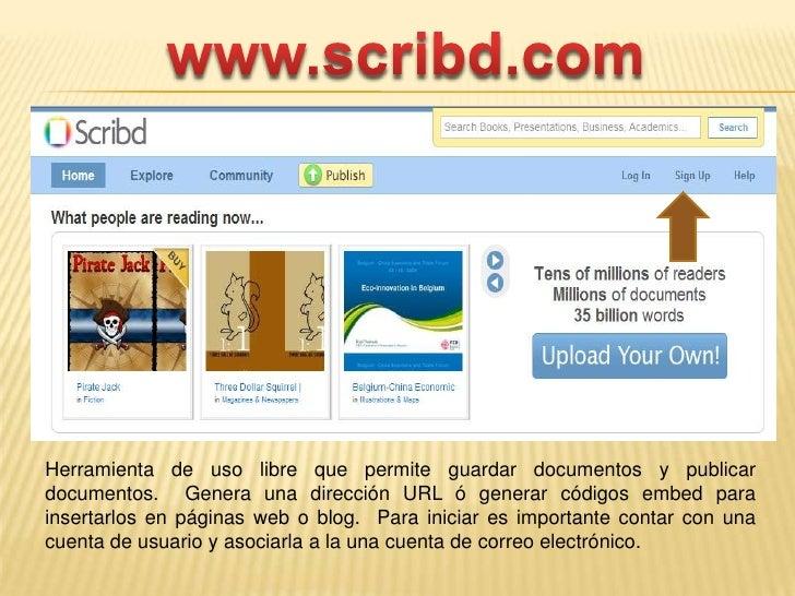 www.scribd.com<br />Herramienta de uso libre que permite guardar documentos y publicar documentos.  Genera una dirección U...