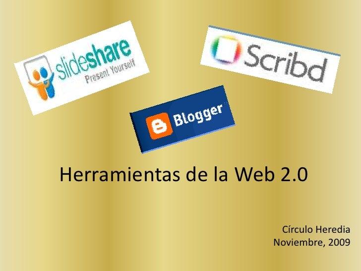 Herramientas de la Web 2.0<br />Círculo Heredia<br />Noviembre, 2009<br />