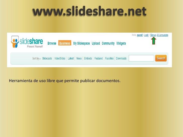 www.slideshare.net<br />Herramienta de uso libre que permite publicar documentos.  <br />