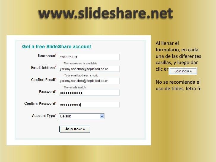 www.slideshare.net<br />Al llenar el formulario, en cada una de las diferentes casillas, y luego dar clic en el botón <br ...
