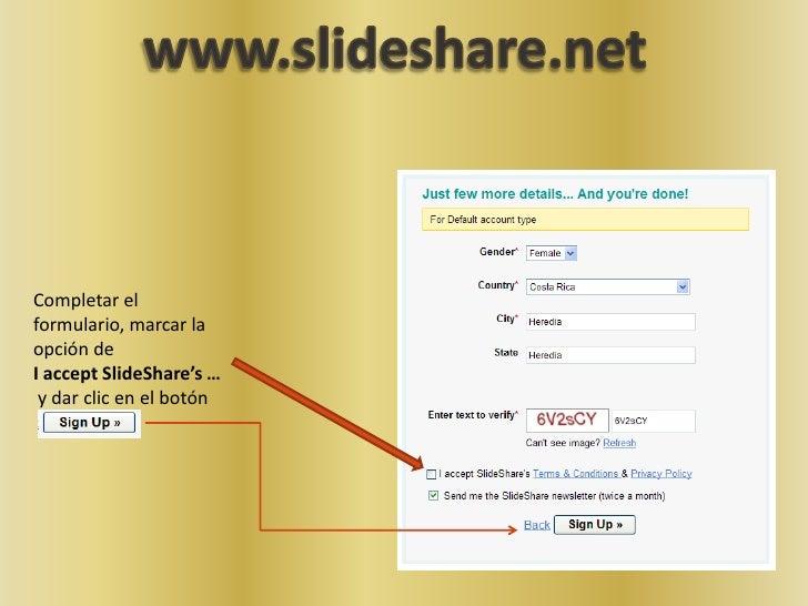 www.slideshare.net<br />Completar el formulario, marcar la opción de <br />I accept SlideShare's …<br /> y dar clic en el ...