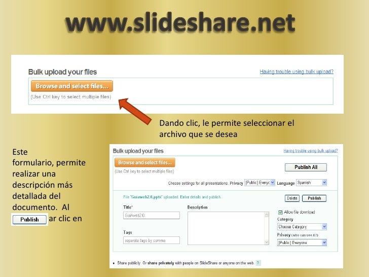 www.slideshare.net<br />Dando clic, le permite seleccionar el archivo que se desea <br />Este formulario, permite realizar...