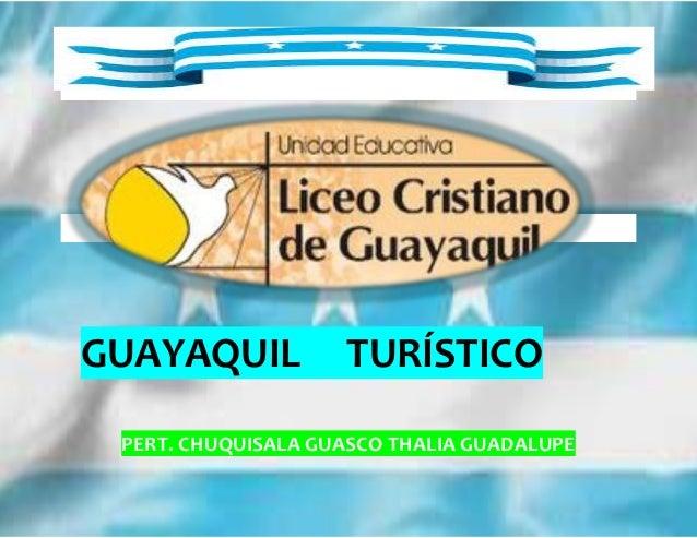 GUAYAQUIL TURÍSTICO  PERT. CHUQUISALA GUASCO THALIA GUADALUPE