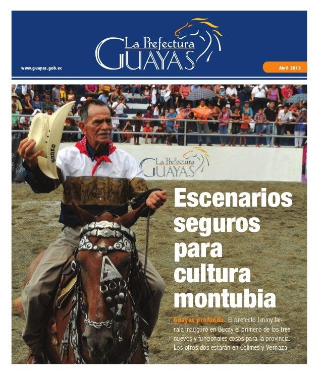 www.guayas.gob.ec Abril 2013 Guayas profundo. El prefecto Jimmy Jai- rala inauguró en Bucay el primero de los tres nuevos ...