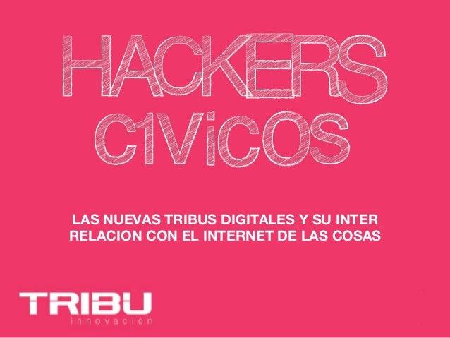 LAS NUEVAS TRIBUS DIGITALES Y SU INTER RELACION CON EL INTERNET DE LAS COSAS