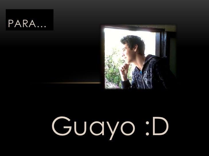 PARA…        Guayo :D