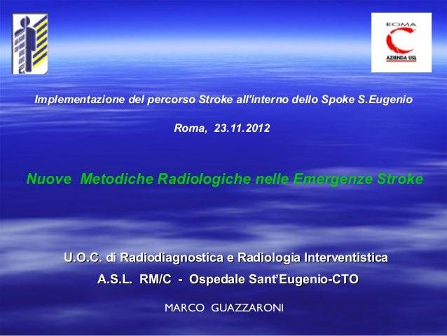 Implementazione del percorso Stroke allinterno dello Spoke S.Eugenio                          Roma, 23.11.2012Nuove Metodi...