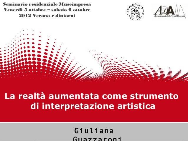 Seminario residenziale MuseimpresaVenerdì 5 ottobre – sabato 6 ottobre     2012 Verona e dintorniLa realtà aumentata come ...