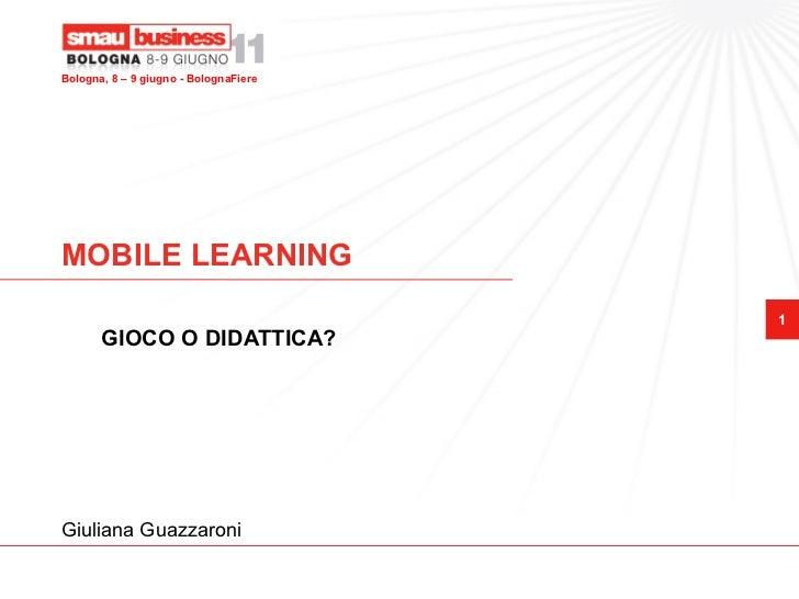 Bologna, 8 – 9 giugno - BolognaFiereMOBILE LEARNING                                       1       GIOCO O DIDATTICA?Giulia...