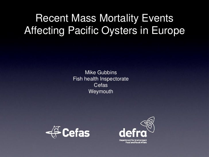 Recent Mass Mortality EventsAffecting Pacific Oysters in Europe               Mike Gubbins          Fish health Inspectora...