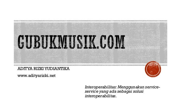 ADITYA RIZKIYUDIANTIKA www.adityarizki.net Interoperabilitas: Menggunakan service- service yang ada sebagai solusi interop...