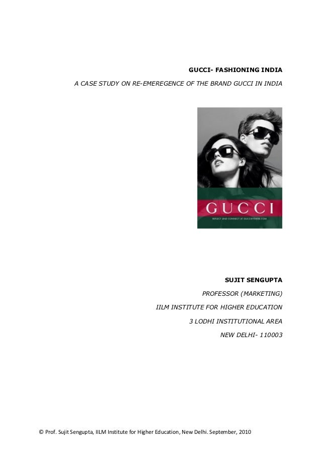 GUCCI- FASHIONING INDIA              A CASE STUDY ON RE-EMEREGENCE OF THE BRAND GUCCI IN INDIA                            ...