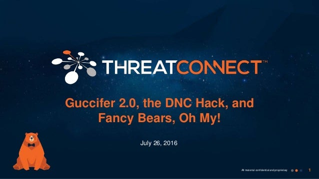 1All material confidential and proprietary Guccifer 2.0, the DNC Hack, and Fancy Bears, Oh My! July 26, 2016