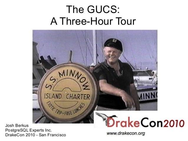 The GUCS:                     A Three-Hour TourJosh BerkusPostgreSQL Experts Inc.DrakeCon 2010 - San Francisco