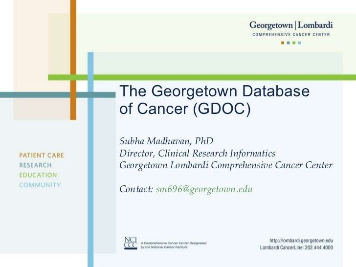 The Georgetown Database of Cancer (GDOC) Subha Madhavan, PhD Director, Clinical Research Informatics Georgetown Lombardi C...