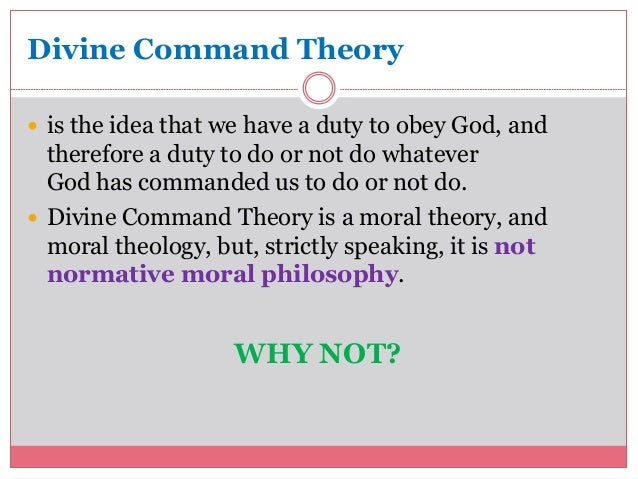 the divine command theory Divine command theory suggests that any statement about ethics is actually a  statement about the attitudes and desires of god that is, it claims that god's.