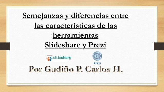 Semejanzas y diferencias entre las características de las herramientas Slideshare y Prezi