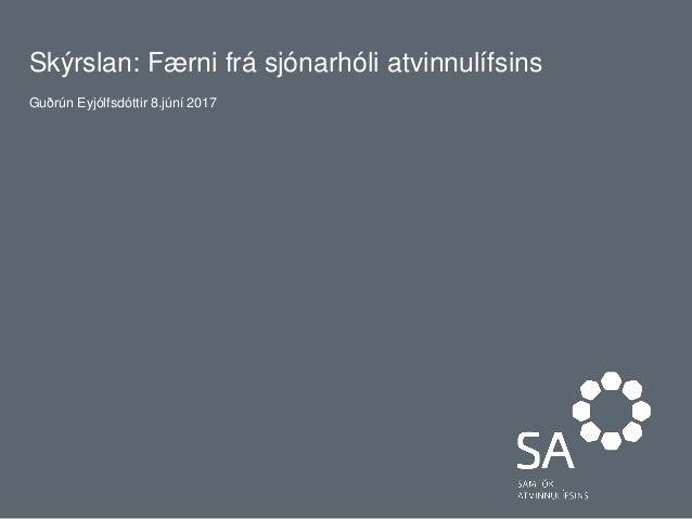 Skýrslan: Færni frá sjónarhóli atvinnulífsins Guðrún Eyjólfsdóttir 8.júní 2017
