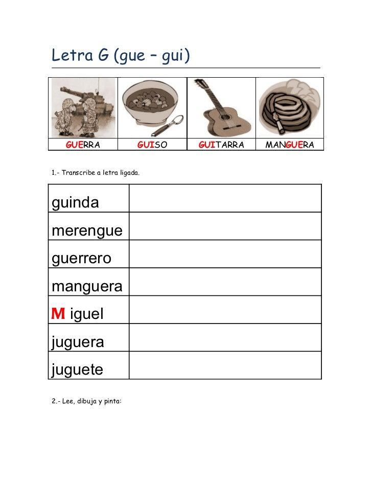 Letra G (gue – gui)    GUERRA                   GUISO   GUITARRA   MANGUERA1.- Transcribe a letra ligada.guindamerenguegue...