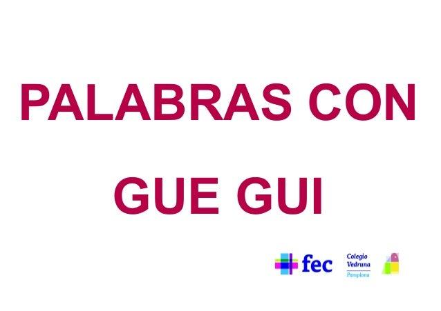 PALABRAS CON GUE GUI