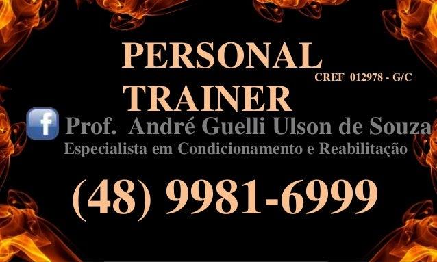 CREF 012978 - G/C PERSONAL TRAINER Prof. André Guelli Ulson de Souza Especialista em Condicionamento e Reabilitação (48) 9...