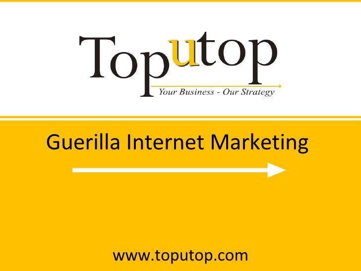 Guerilla Internet Marketing www.toputop.com