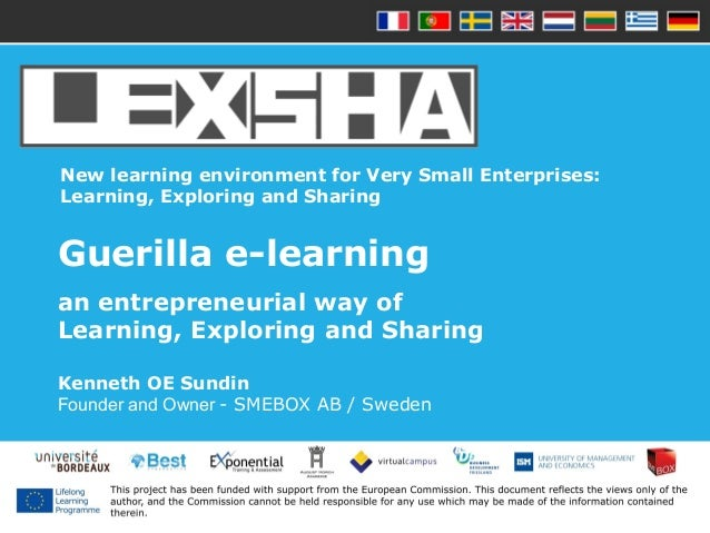 New learning environment for Very Small Enterprises: Learning, Exploring and Sharing Guerilla e-learning an entrepreneuria...