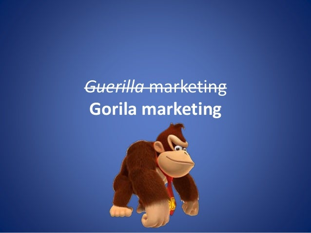 Guerilla marketing Gorila marketing