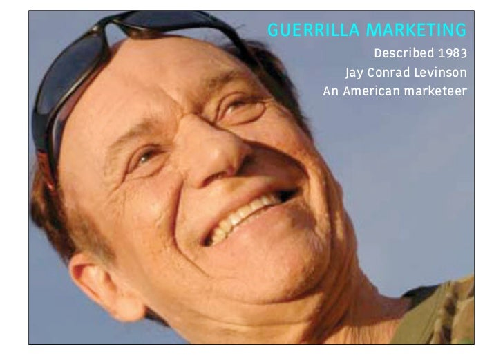 GUERRILLA MARKETING                                Described 1983                           Jay Conrad Levinson           ...