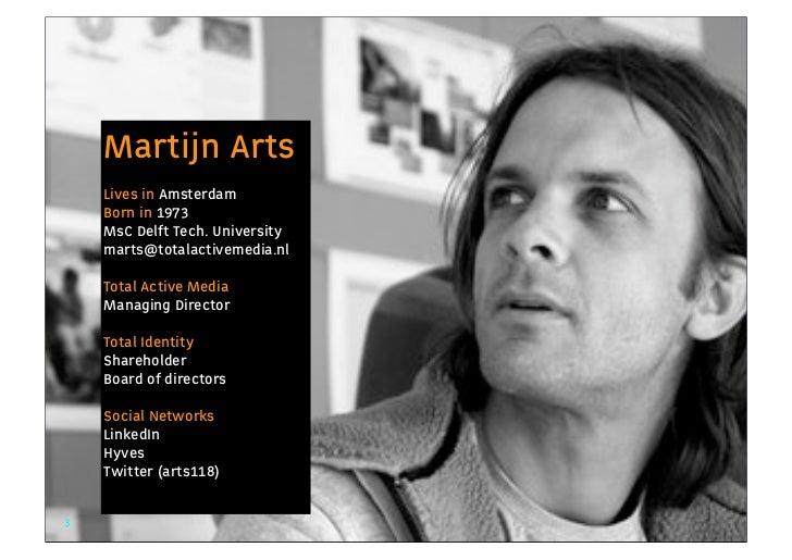 Martijn Arts                    Lives in Amsterdam                    Born in 1973                    MsC Delft Tech. Univ...