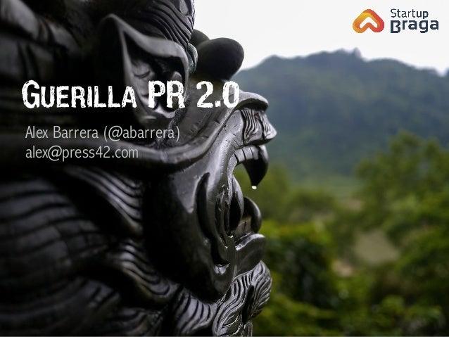 GUERILLA PR 2.0 Alex Barrera (@abarrera) alex@press42.com