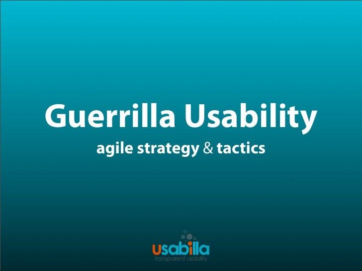 Guerilla Usability    agile strategy & tactics
