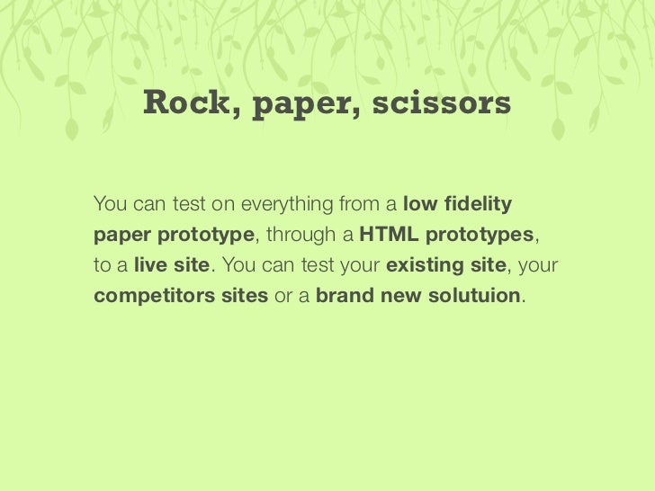 Rock, paper, scissors  You can test on everything from a low fidelity paper prototype, through a HTML prototypes, to a live...