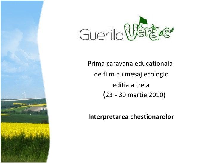 <ul><li>Prima caravana educationala  </li></ul><ul><li>de film cu mesaj ecologic </li></ul><ul><li>editia a treia ( 23   -...