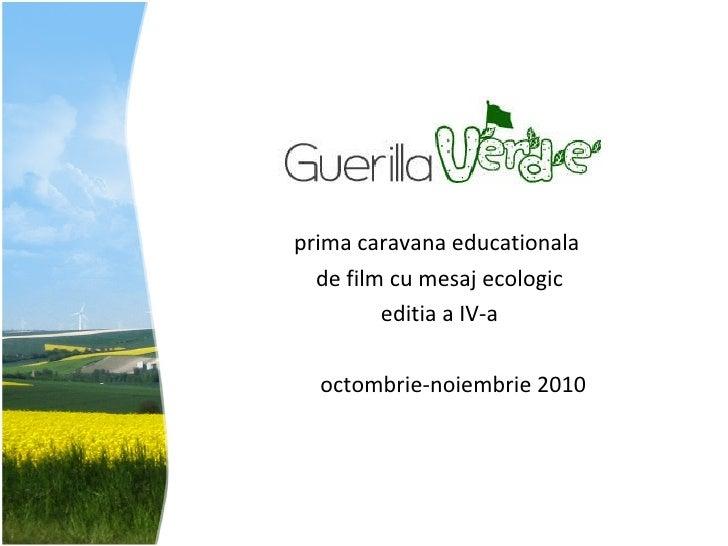 <ul><li>prima caravana educationala  </li></ul><ul><li>de film cu mesaj ecologic </li></ul><ul><li>editia a  IV - a </li><...